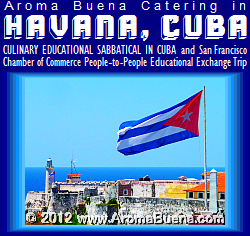 In April, 2012, Aroma Buena Catering went to HAVANA, CUBA, on a Culinary Educational Sabbatical and San Francisco Chamber of Commerce People-to-People Educational Exchange Trip.  Bringing you more Hispano World Cuisine!